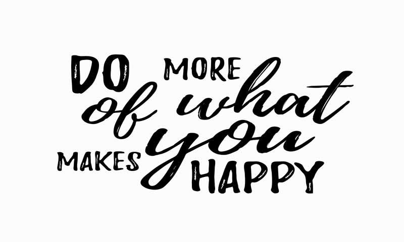 Lakukan Apa yang Membuatmu Bahagia